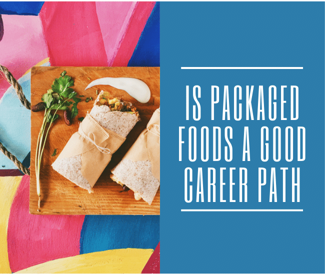 Is Packaged Foods A Good Career Path
