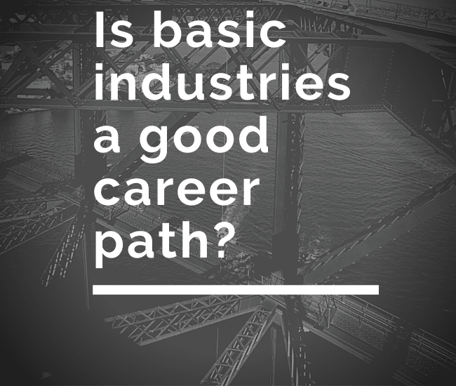 Is basic industries a good career path?
