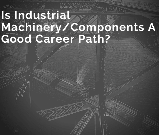Is Industrial Machinery/Components A Good Career Path?
