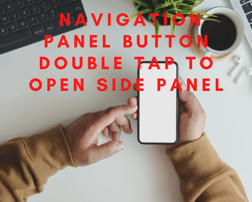 Navigation Panel Button Double Tap To Open Side Panel