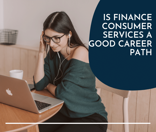 Is Finance Consumer Services A Good Career Path